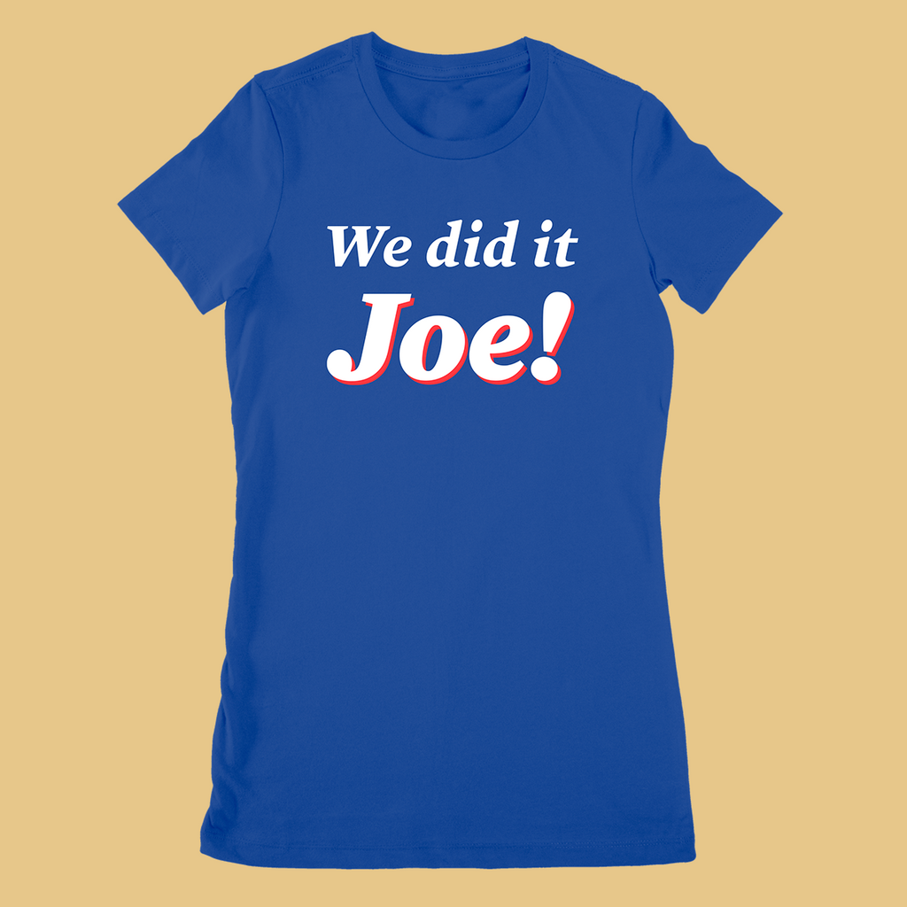 We Did It Joe T-shirt - Unisex and Women's