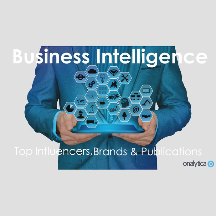 Onalytica's 2018 Business Intelligence Top 100 Influencers, Brands & Publications