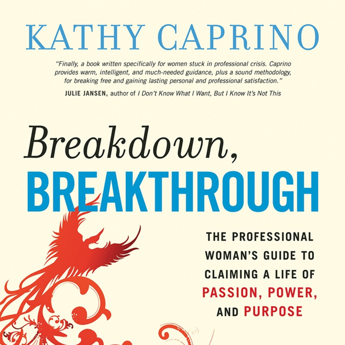 Breakdown, Breakthrough: The Professional Woman's Guide to Claiming a Life of...