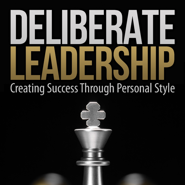 Deliberate Leadership - The Life-Changing Book on Leadership!