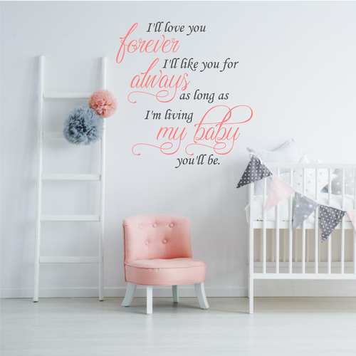 I'll love you forever, I'll like you for always, was long as I'm living my baby you'll be. Nursery decor