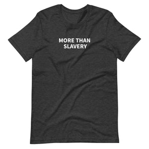 MORE THAN SLAVERY - Unisex T-Shirt
