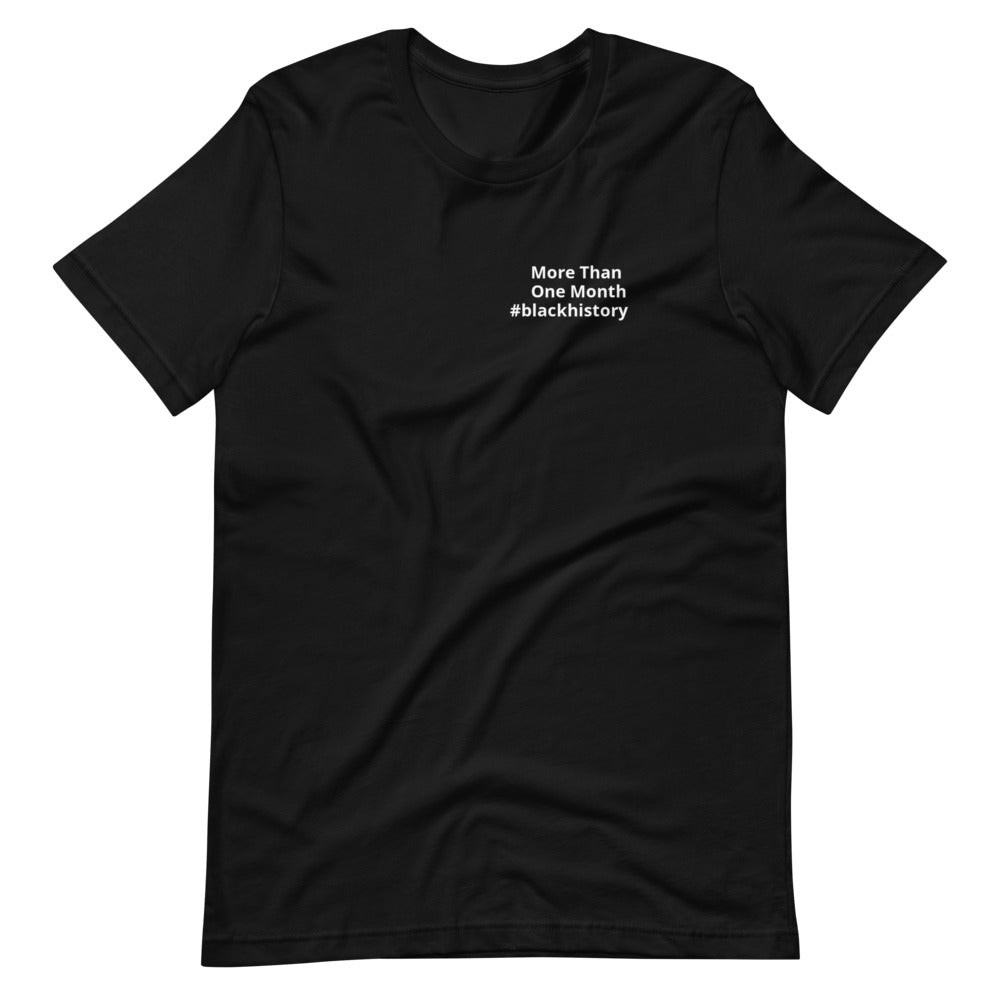 Black History Is More Than One Month - Unisex T-Shirt