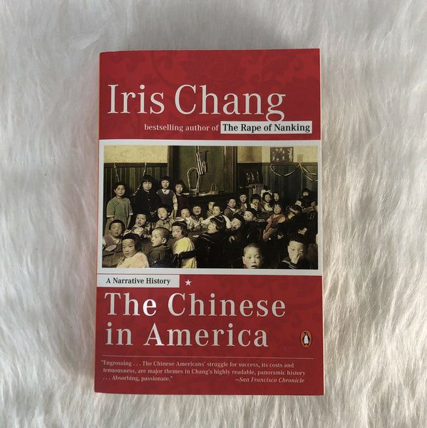CHINESE IN AMERICA: A NARRATIVE HISTORY By Iris Chang