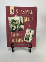 A Seasonal Guide to Indoor Gardening by Jack Kramer (1992, Trade Paperback)