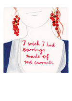 Load image into Gallery viewer, I wish I had earrings made of red currants