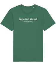 Load image into Gallery viewer, Green vegan t-shirt with the words tofu isn't boring, you're boring