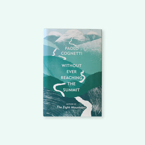 Without Ever Reaching the Summit by Paolo Cognetti available to buy online from General Store Delivers