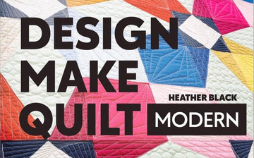 Book Review of Design Make Quilt Modern by my Quilt Friend Heather Black