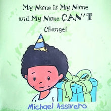 Load image into Gallery viewer, Book:  My Name is My Name and My Name Can't Change