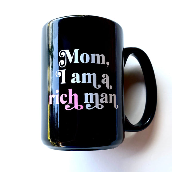 Mom I am a rich man 13 Ounce Ounce Mug
