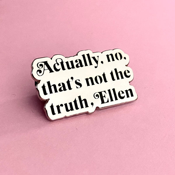 Actually No Ellen Enamel Pin