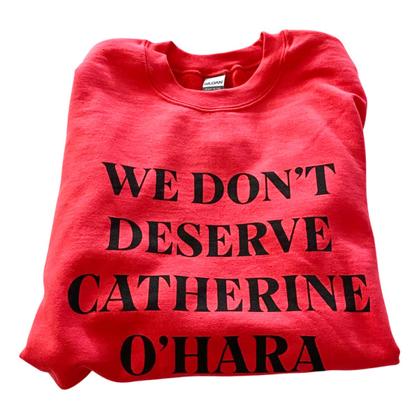 We Don't Deserve Catherine O'Hara Sweatshirt