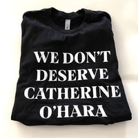 We Don't Deserve Catherine O'Hara Tee