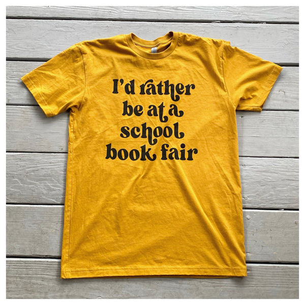 I'd rather be at a School Book Fair Tee