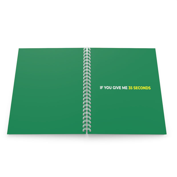 If You Give Me 35 Seconds Spiral Notebook - IfYouGiveMe35Seconds