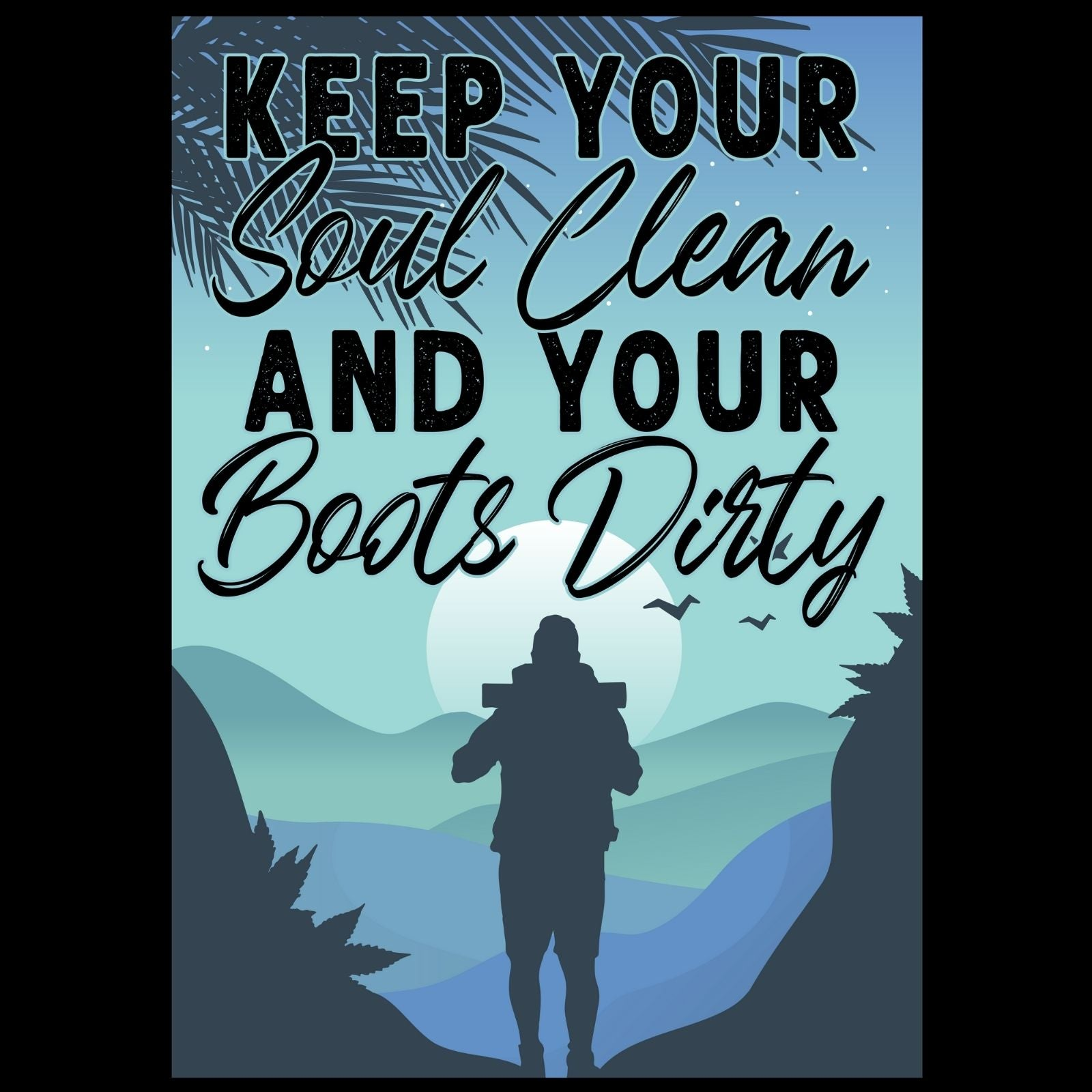 Keep Your Soul Clean And Your Boots Dirty - Bastard Graphics