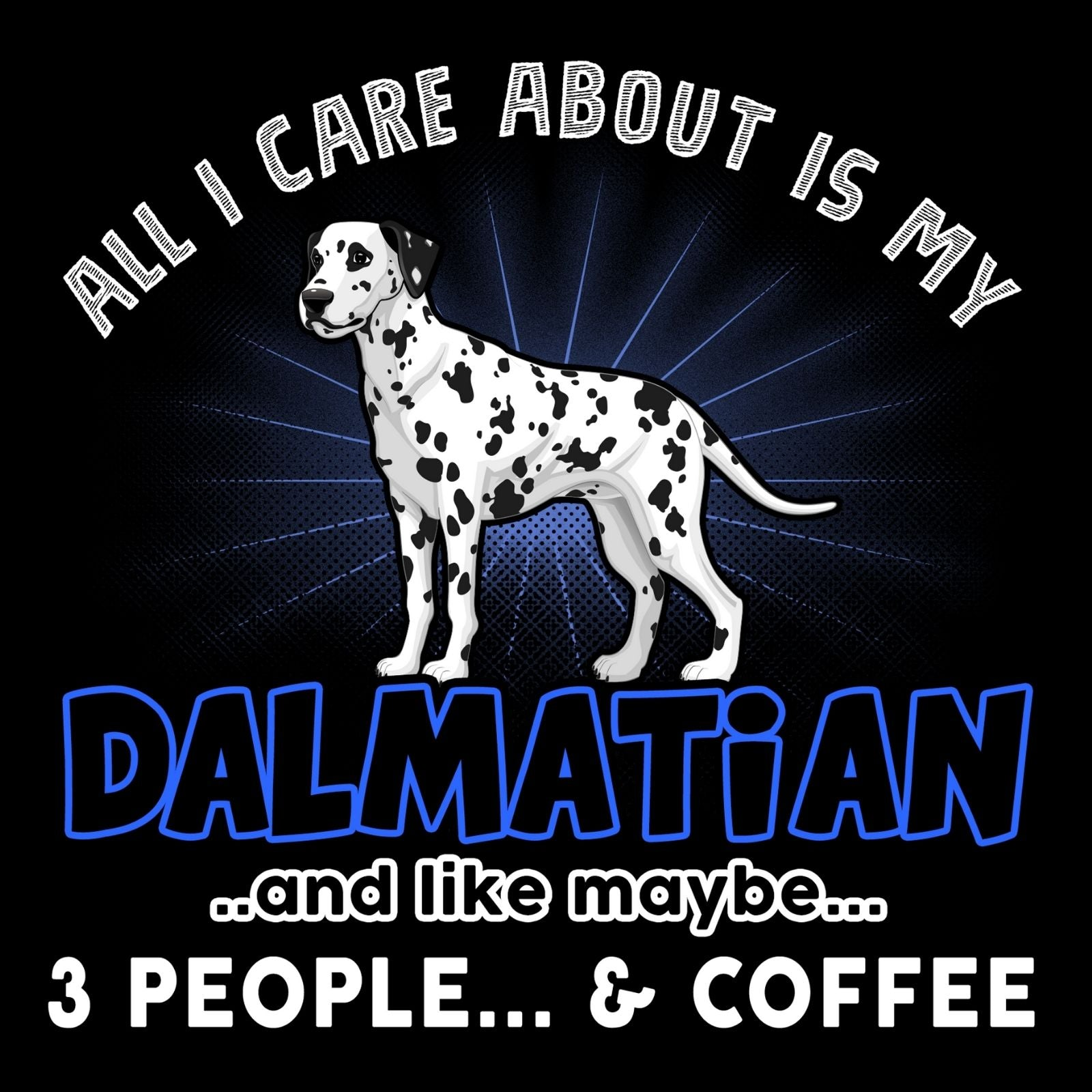 All I Care About Is My Dalmatian - Bastard Graphics