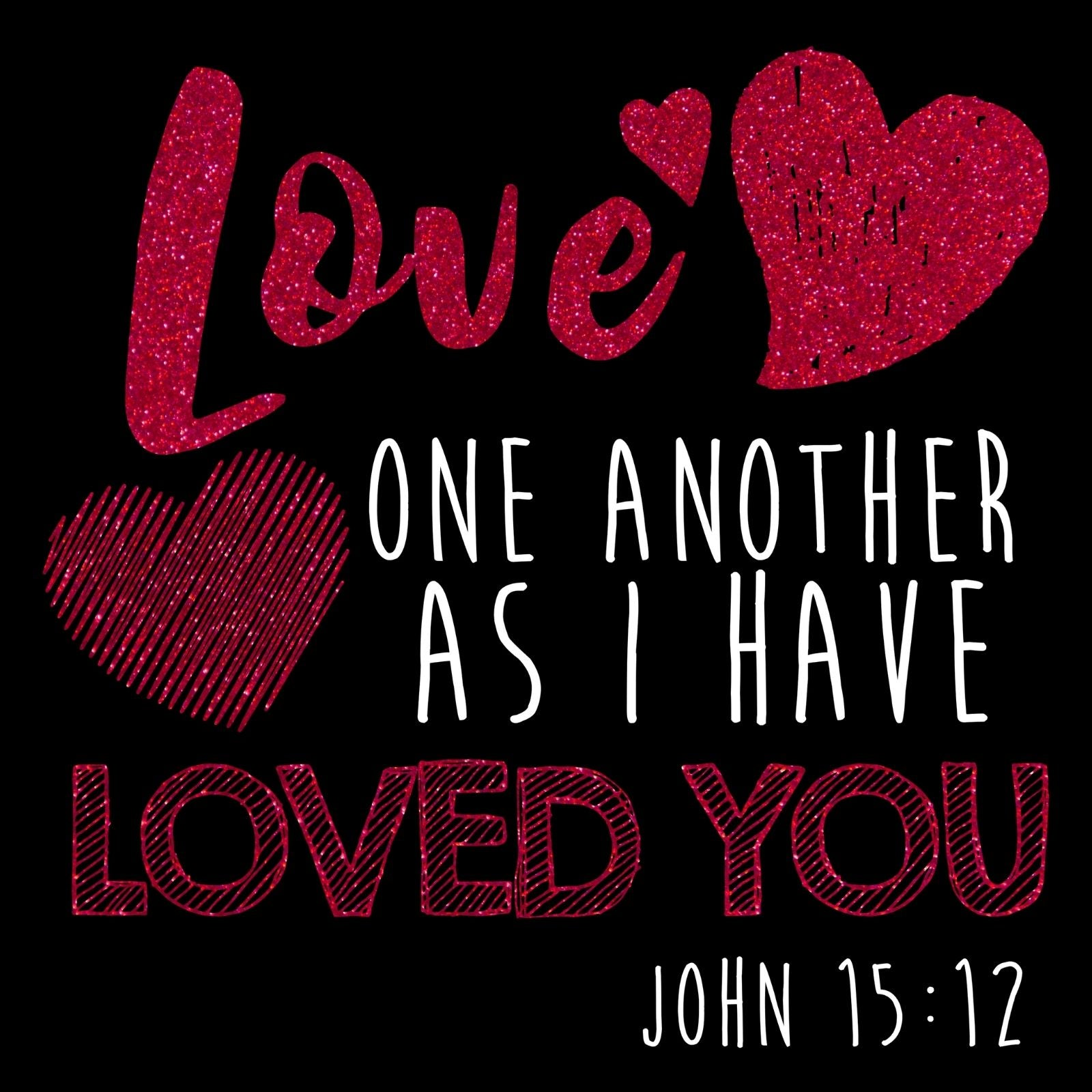 Love One Another As I Loved You (John 15:12) - Bastard Graphics