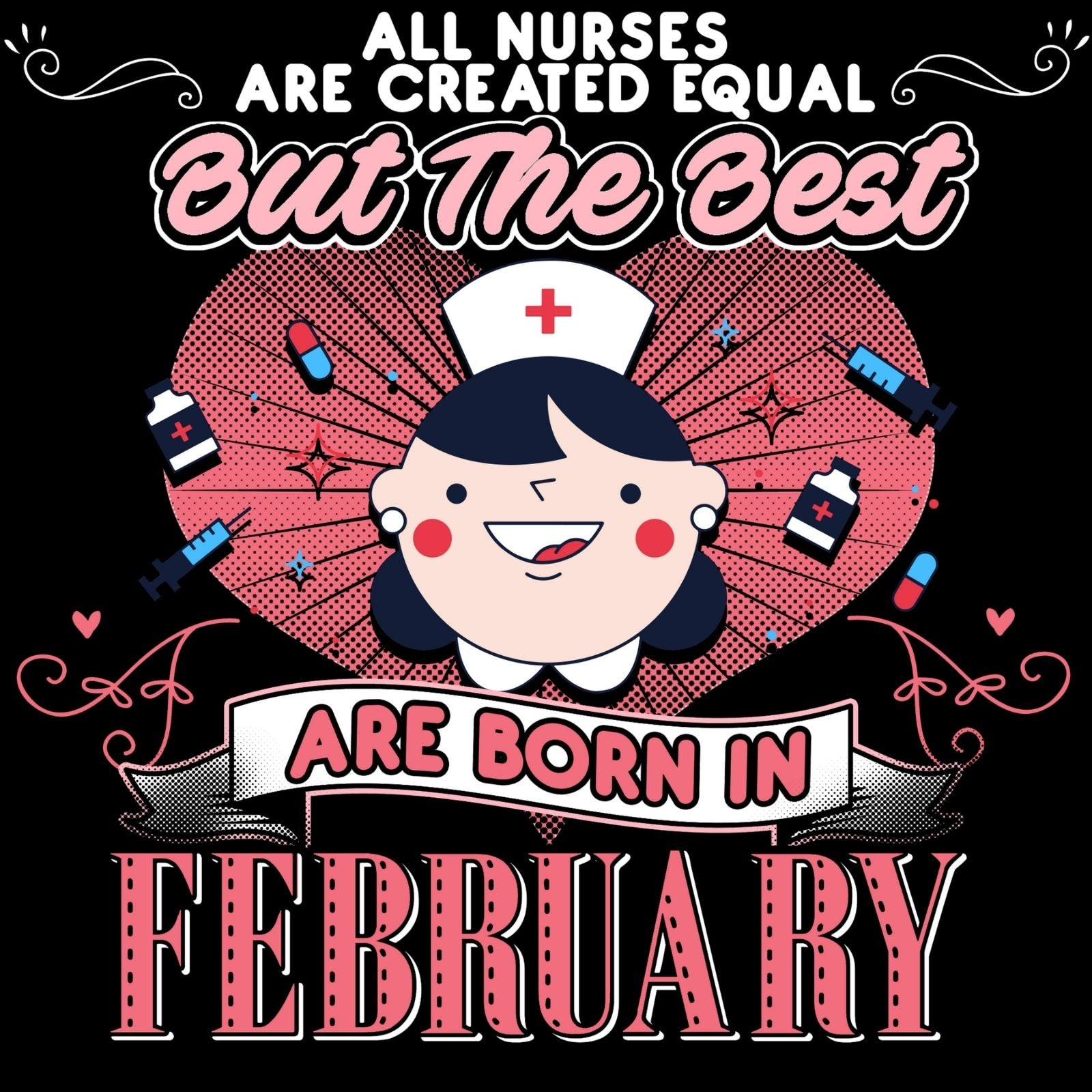 All Nurses Are Created Equal But The Best Are Born in FEBRUARY - Bastard Graphics