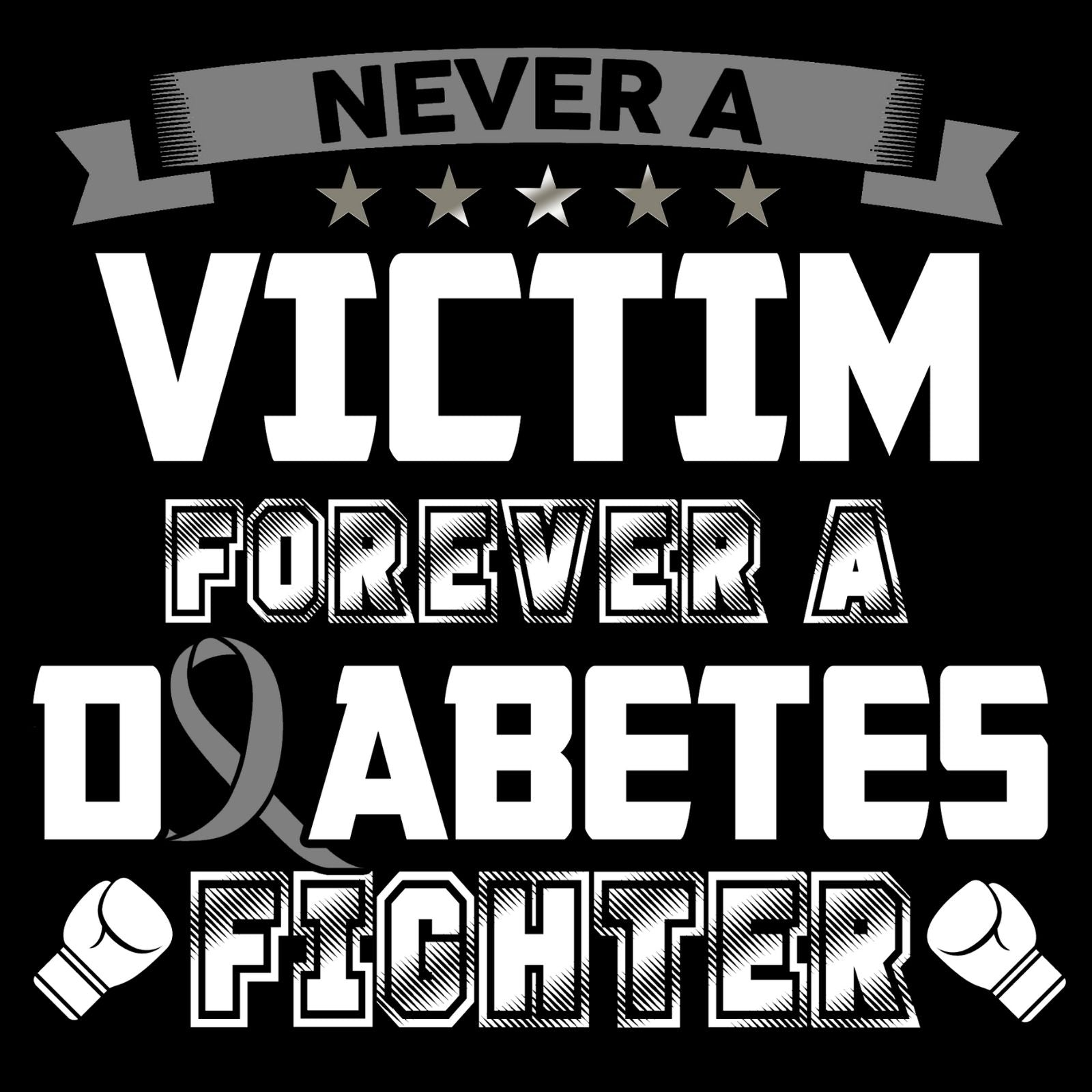 Never A Victim Forever A Diabetes Fighter 2 - Bastard Graphics