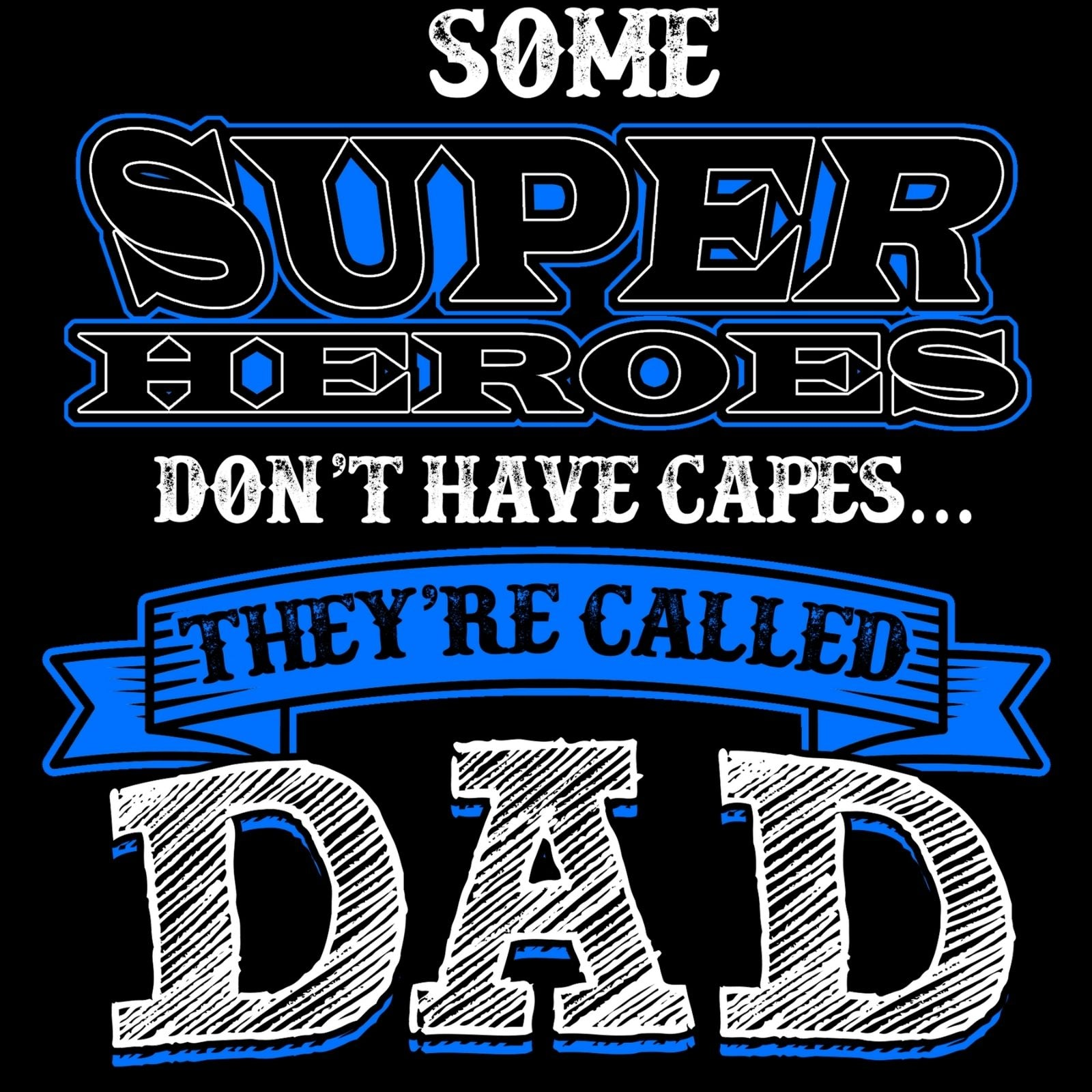 Some Super Heroes Don't Have Capes... They're Called DAD - Bastard Graphics