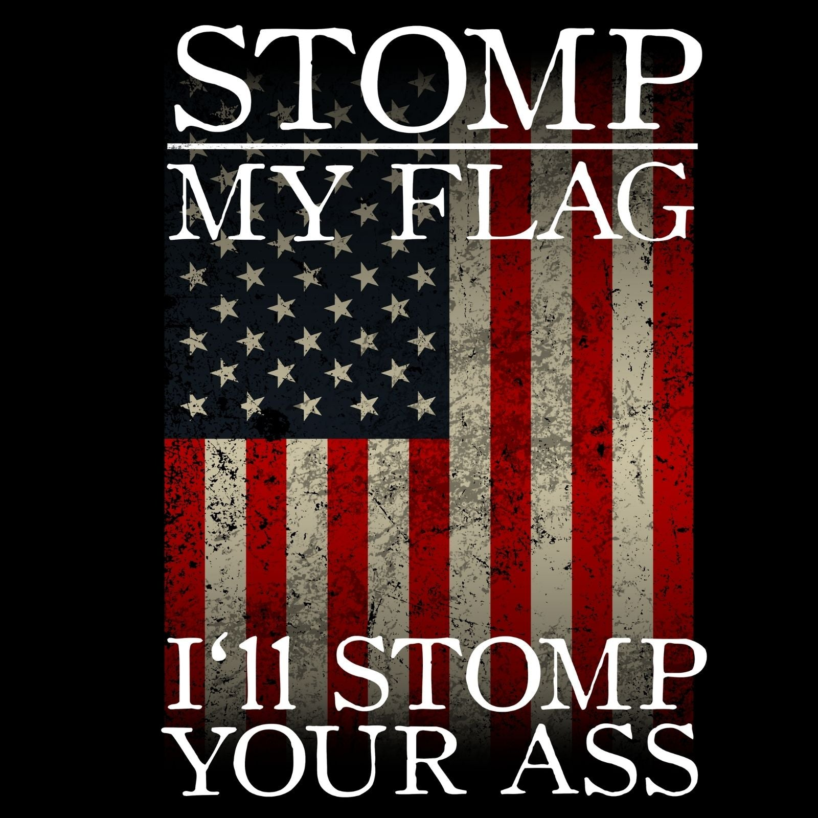 Stomp My Flag I'll Stomp Your Ass - Bastard Graphics