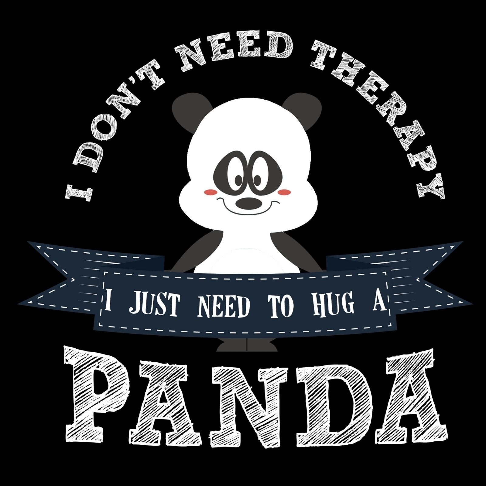 I Don't Need Therapy I Just Need To Hug A Panda - Bastard Graphics