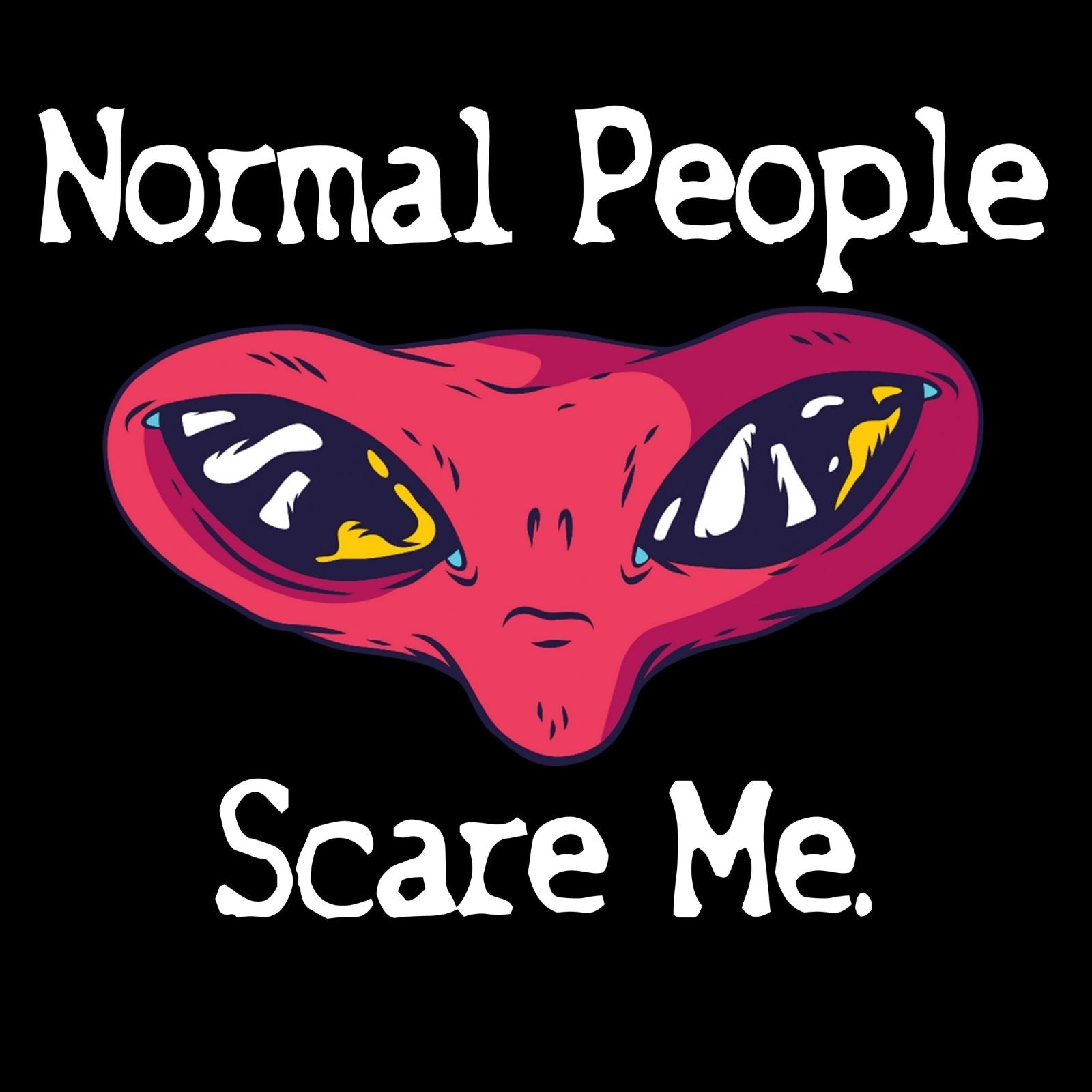 Normal People Scare Me - Bastard Graphics