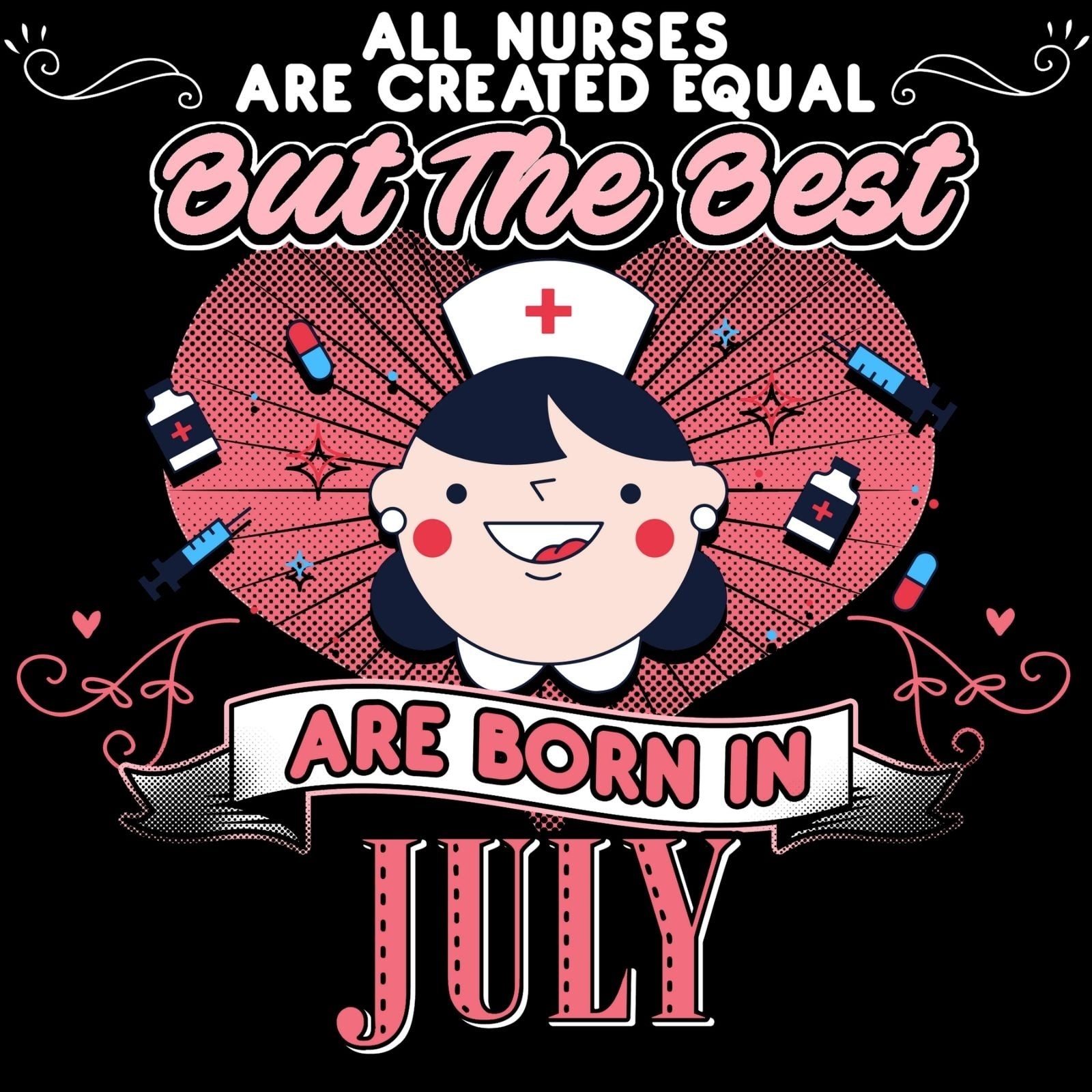 All Nurses Are Created Equal But The Best Are Born in JULY - Bastard Graphics