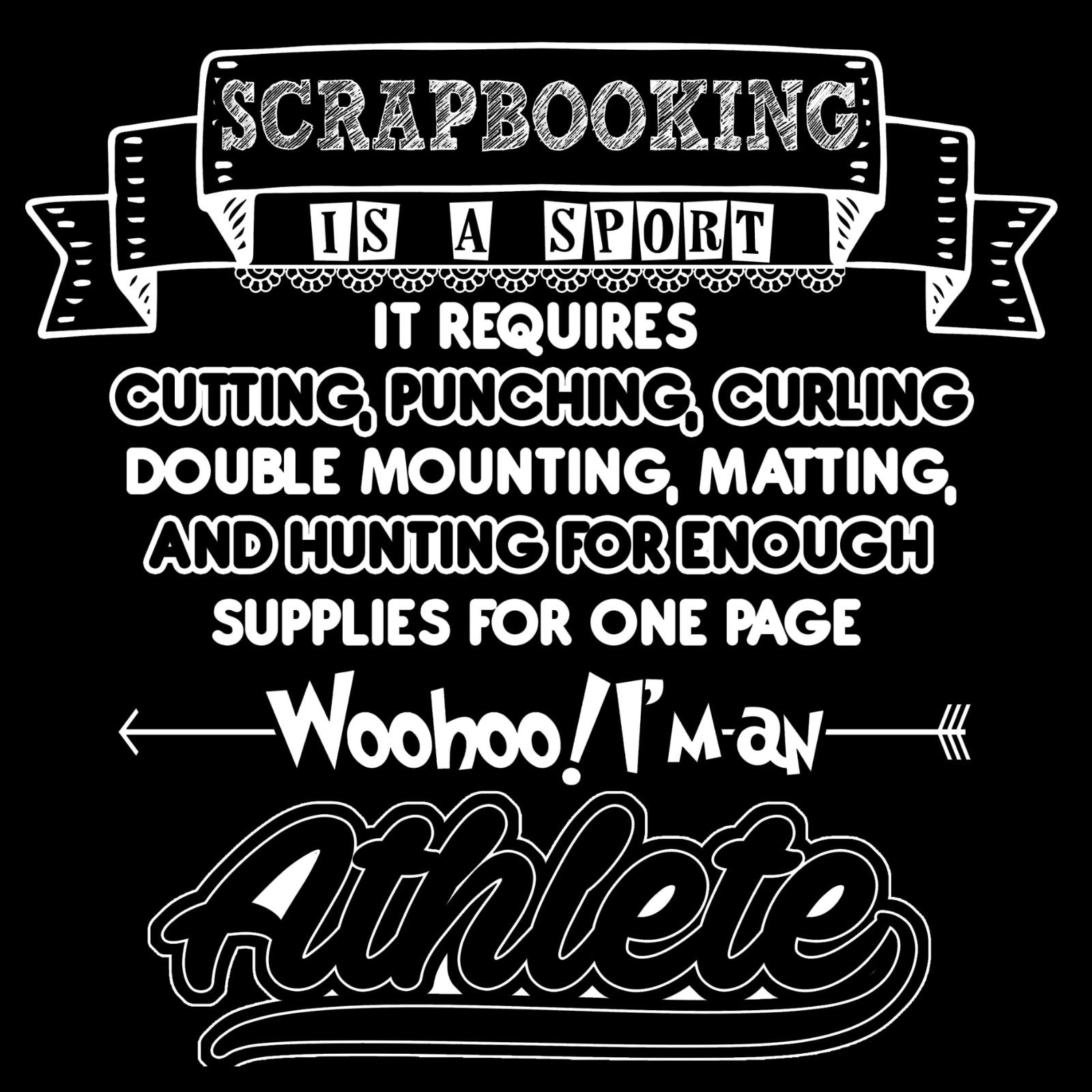 Scrapbooking Is A Sport... Whoohoo! I'm An Athlete! - Bastard Graphics