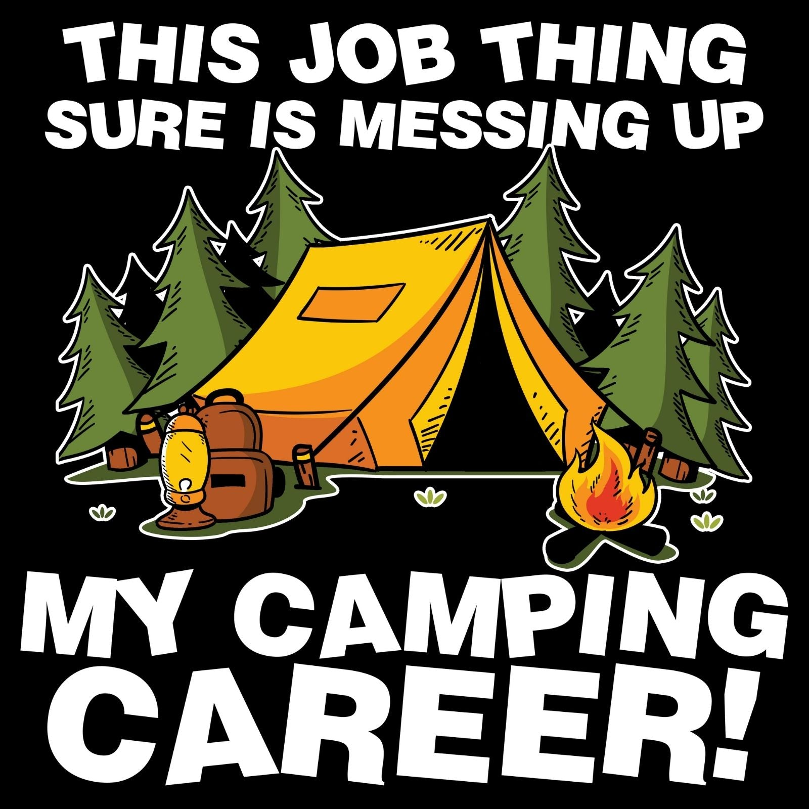This Job Thing Sure Is Messing Up My Camping Career! - Bastard Graphics