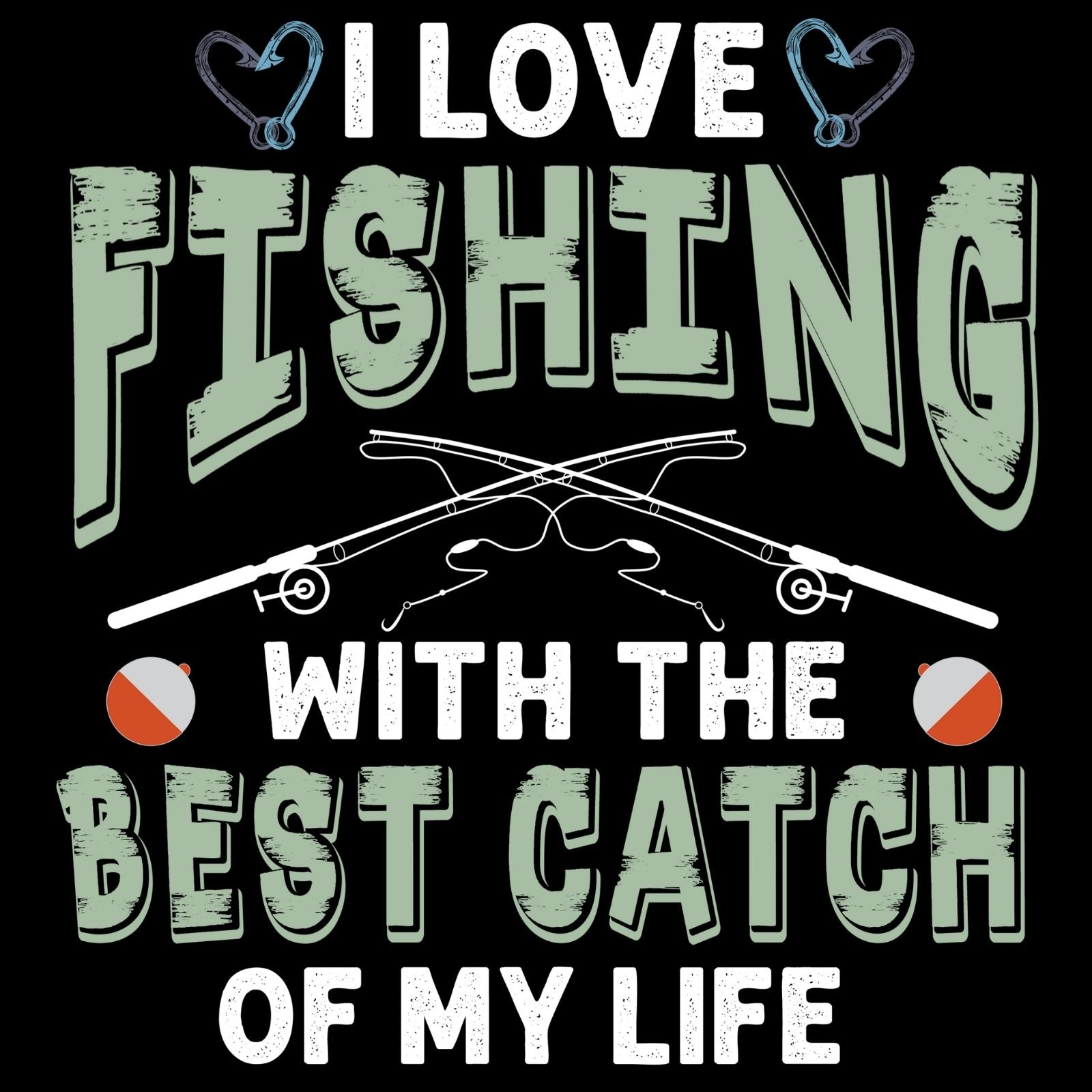 I Love Fishing With The Best Catch Of My Life - Bastard Graphics