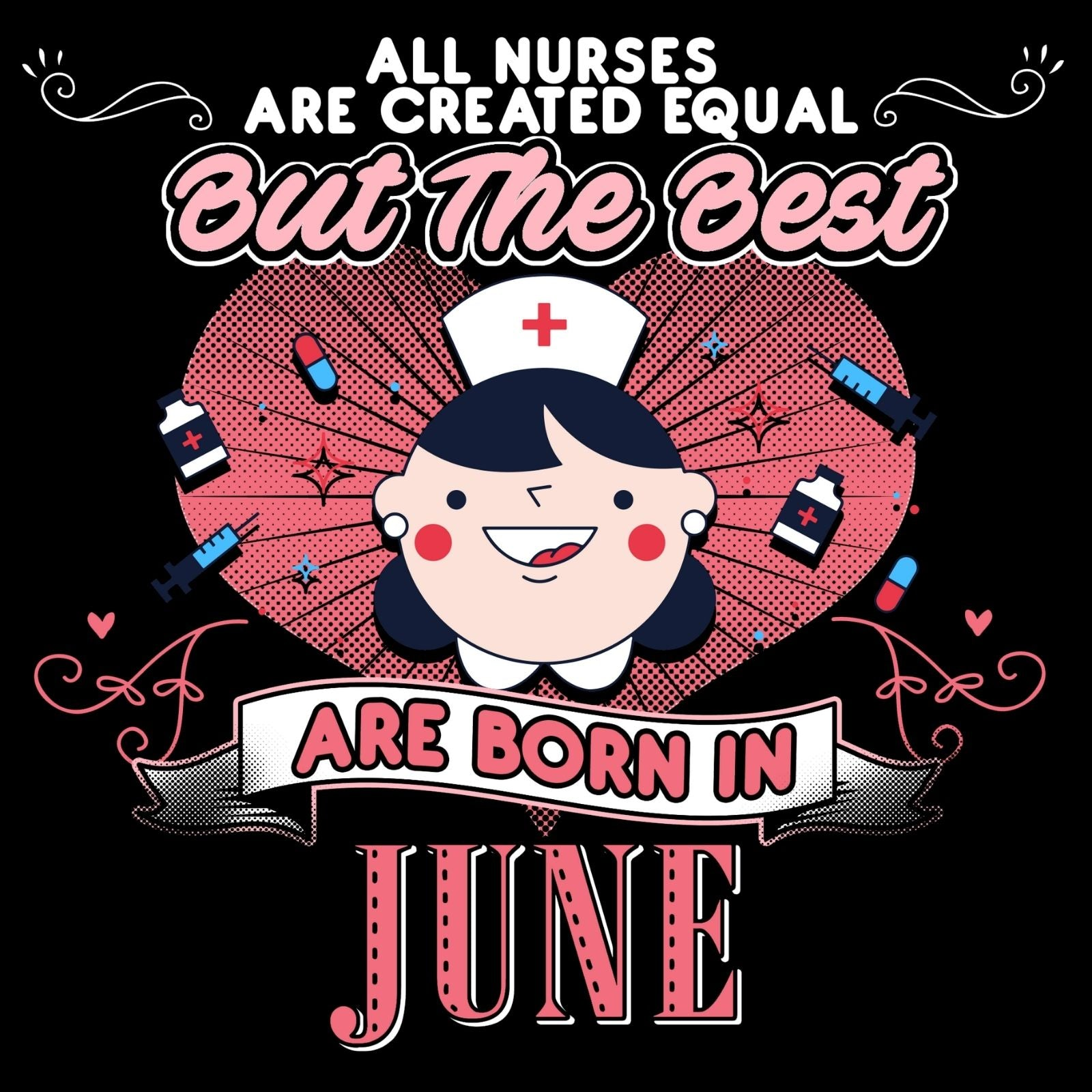 All Nurses Are Created Equal But The Best Are Born in JUNE - Bastard Graphics