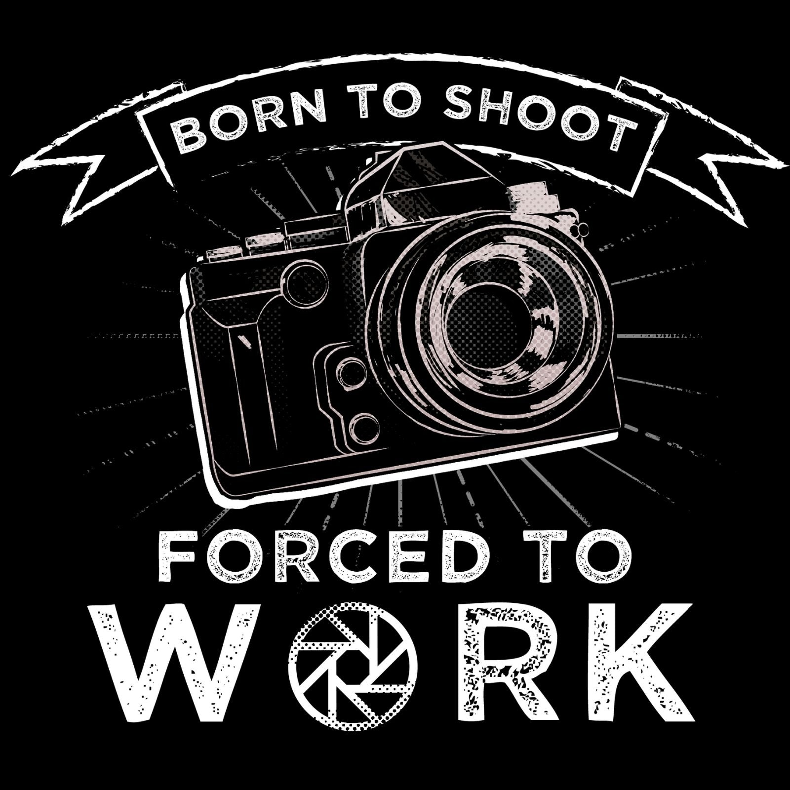 Born To Shoot Forced To Work - Bastard Graphics