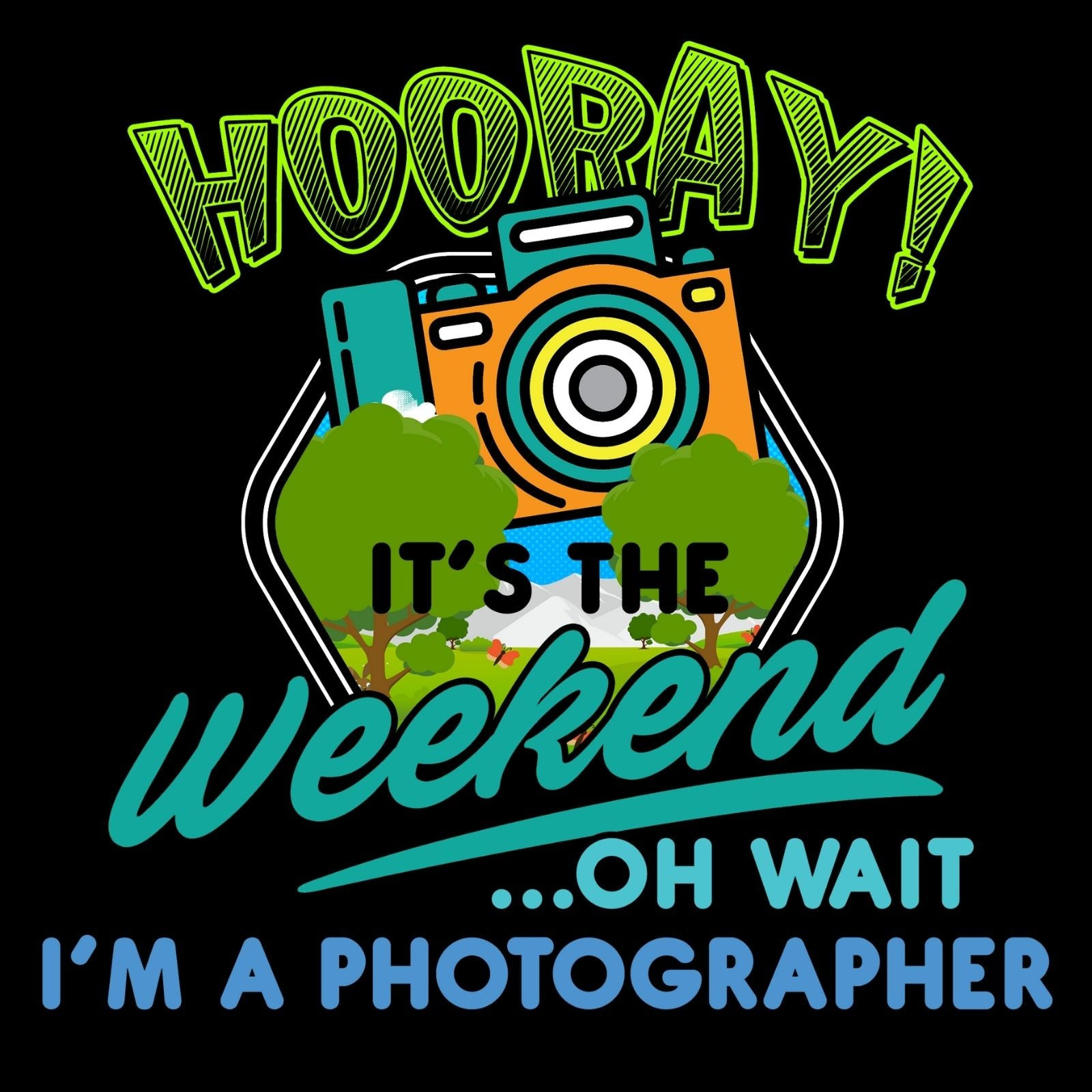 Hooray! It's The Weekend... Oh Wait I'm A Photographer! - Bastard Graphics