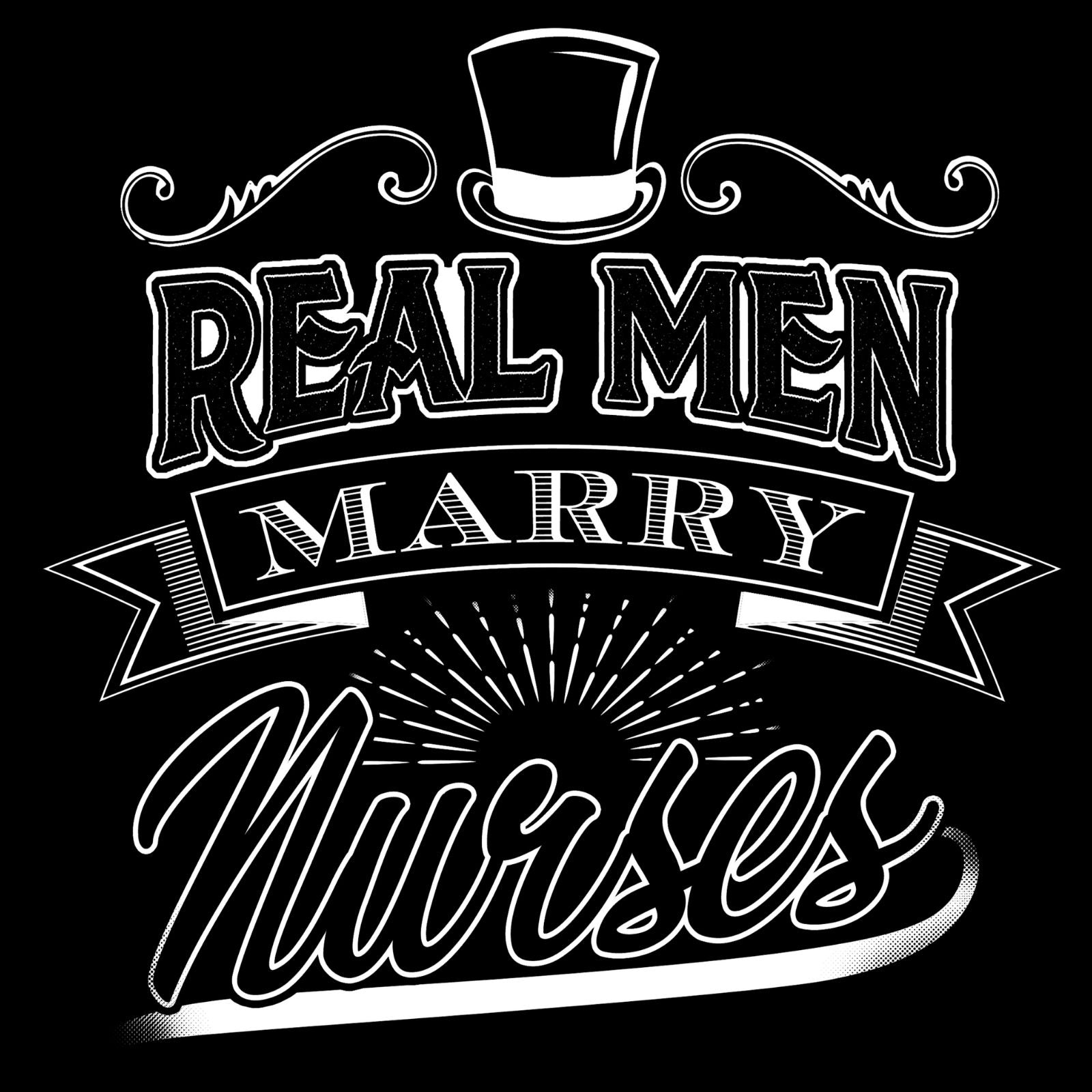 Real Men Marry Nurses - Bastard Graphics