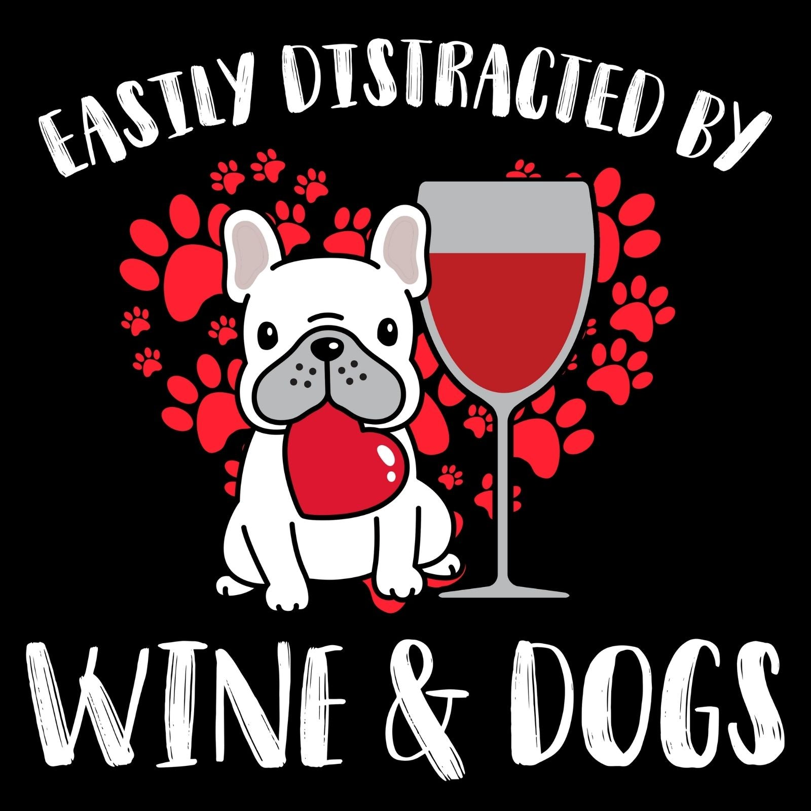 Easily Distracted By Wine & Dogs - Bastard Graphics