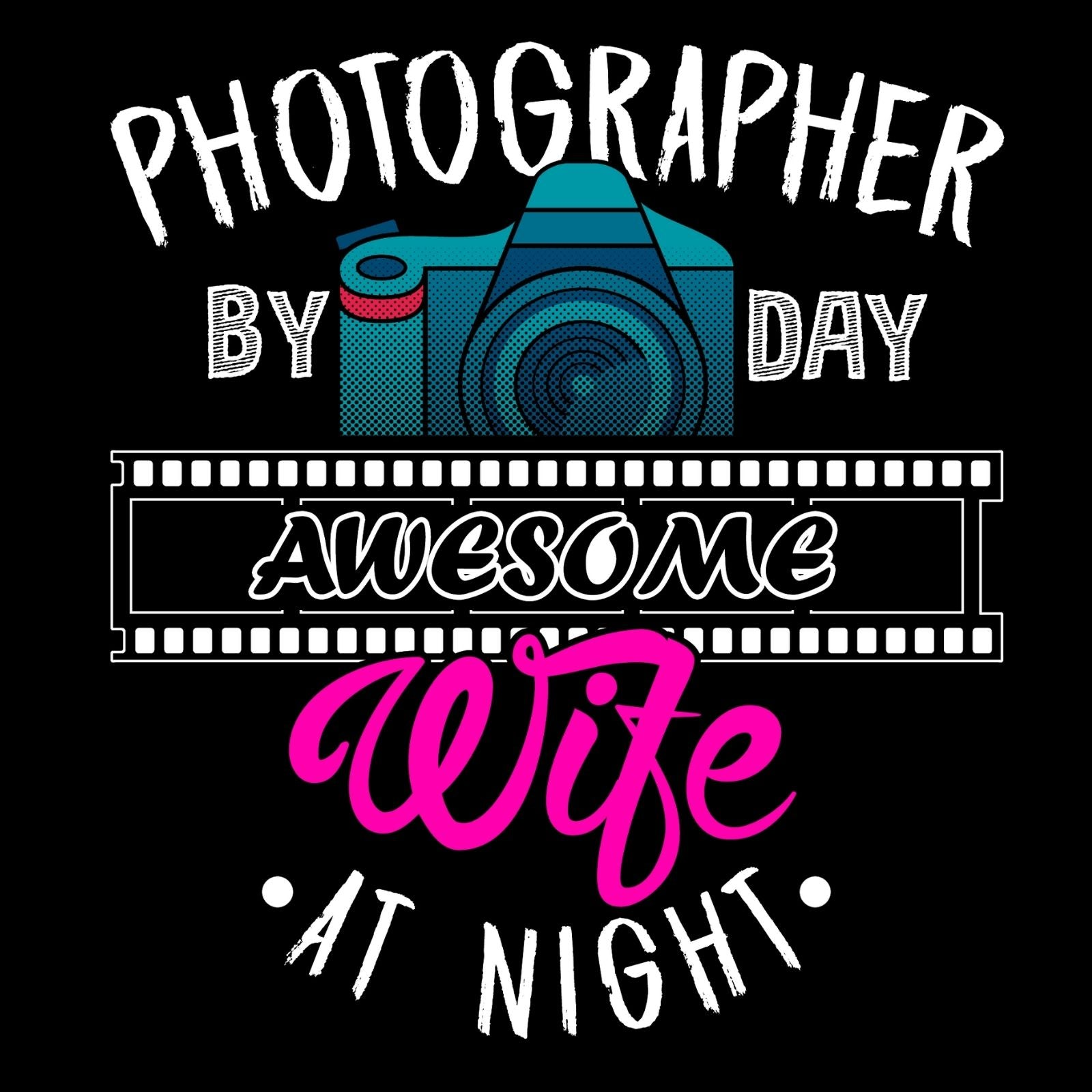 Photographer By Day Awesome Wife At Night - Bastard Graphics