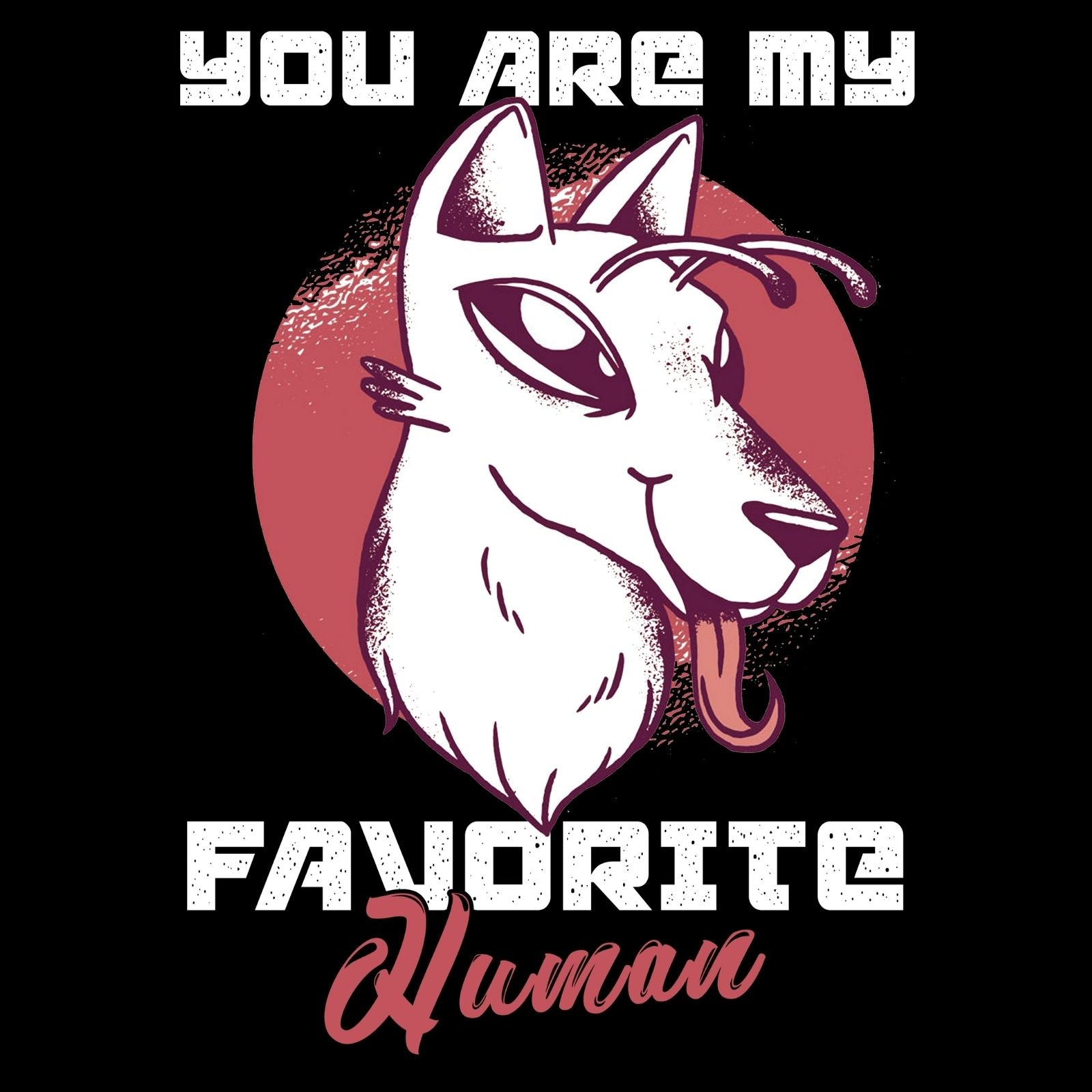 You Are My Favorite Human - Bastard Graphics