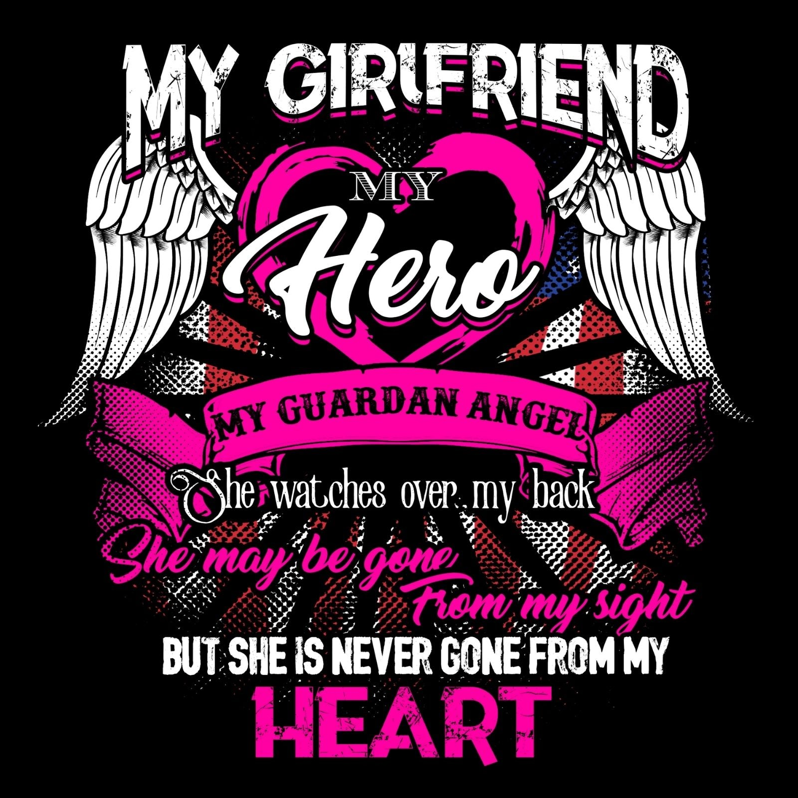 My Girlfriend My Hero My Guardian Angel She Watches Over My Back She Maybe Gone From My Sight But She Is Never Gone From My Heart - Bastard Graphics