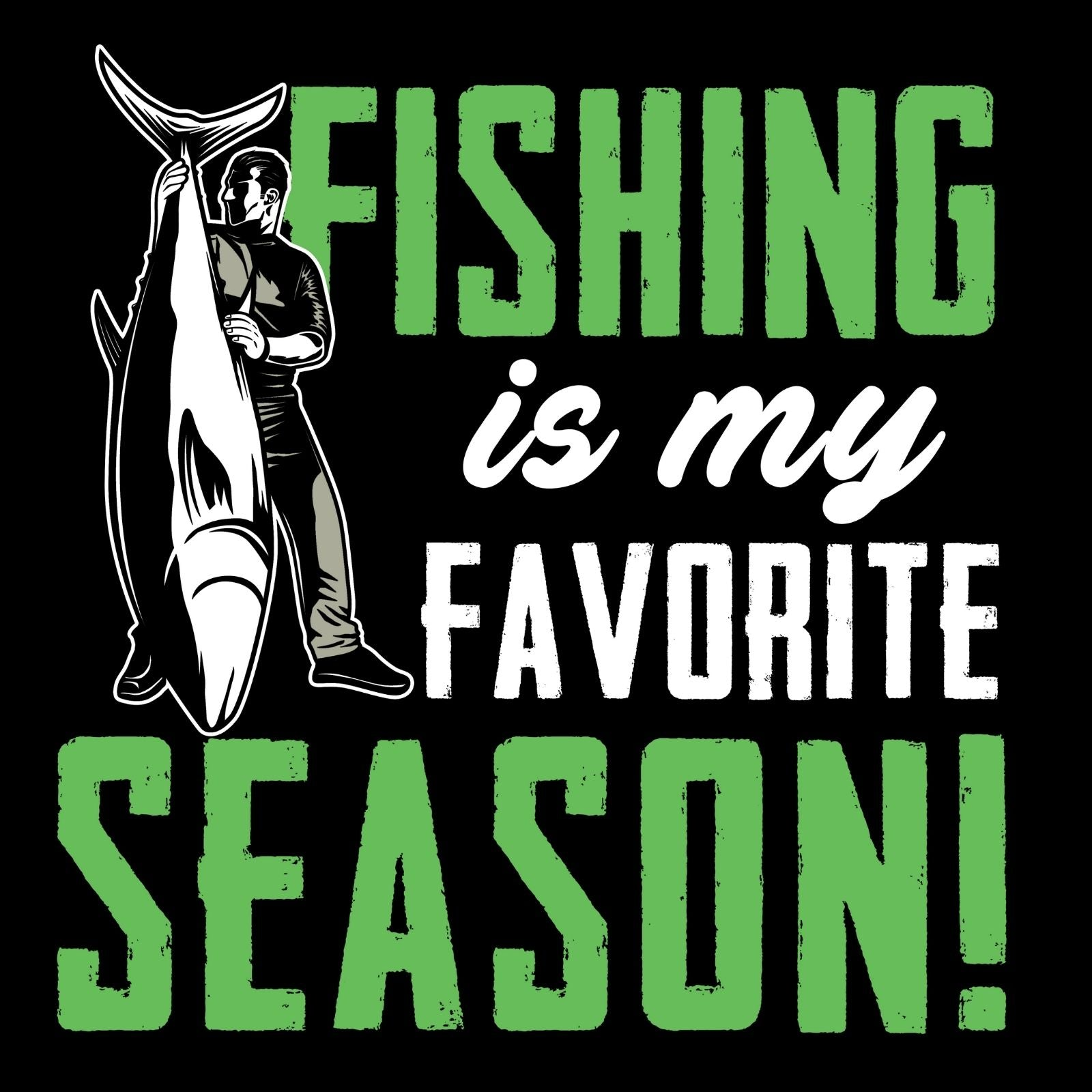 Fishing Is My Favorite Season - Bastard Graphics