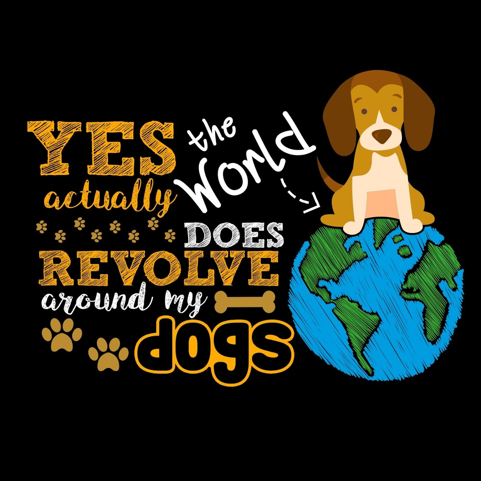 Yes The World Actually Does Revolve Around My Dogs - Bastard Graphics