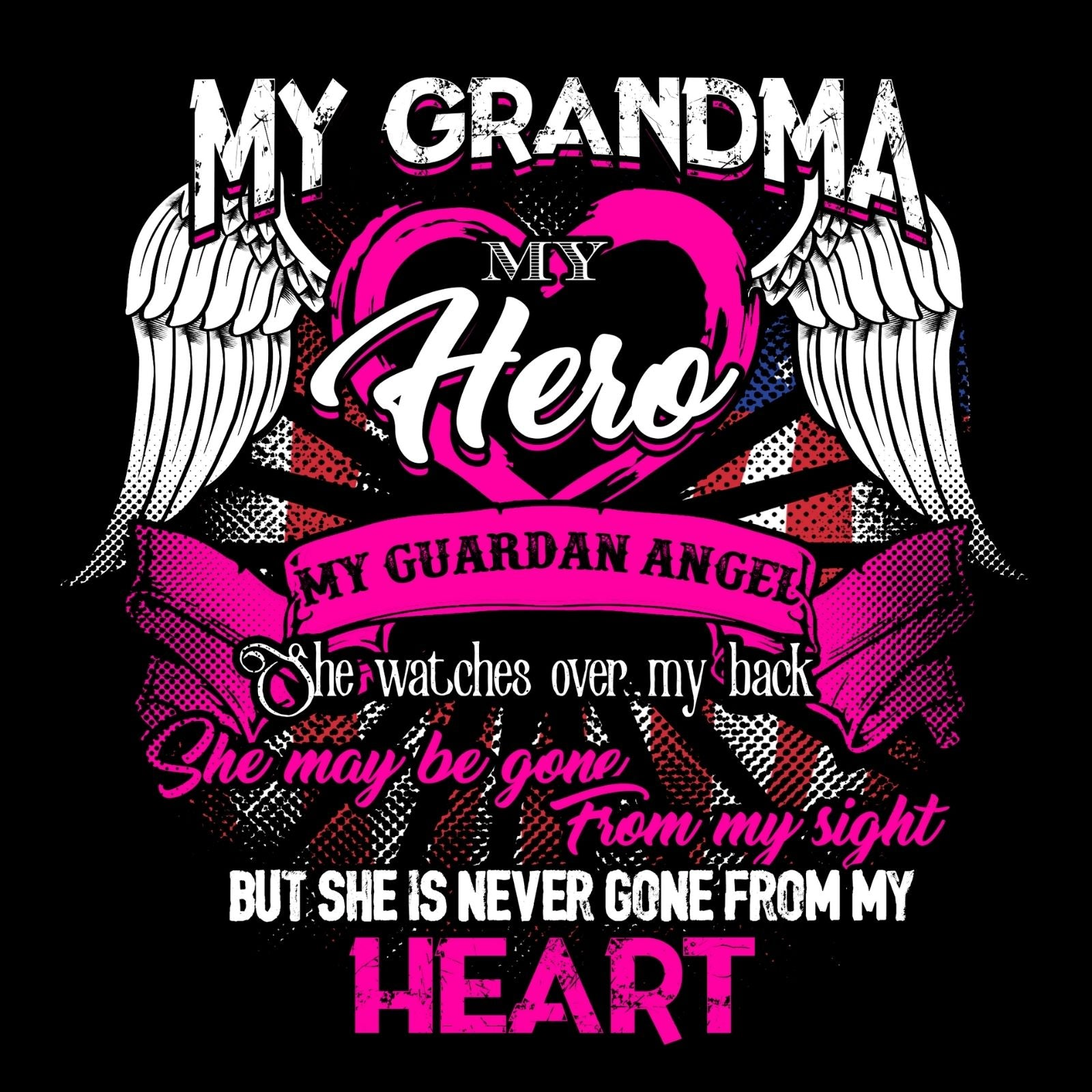 My Grandma My Hero My Guardian Angel She Watches Over My Back She Maybe Gone From My Sight But She Is Never Gone From My Heart - Bastard Graphics