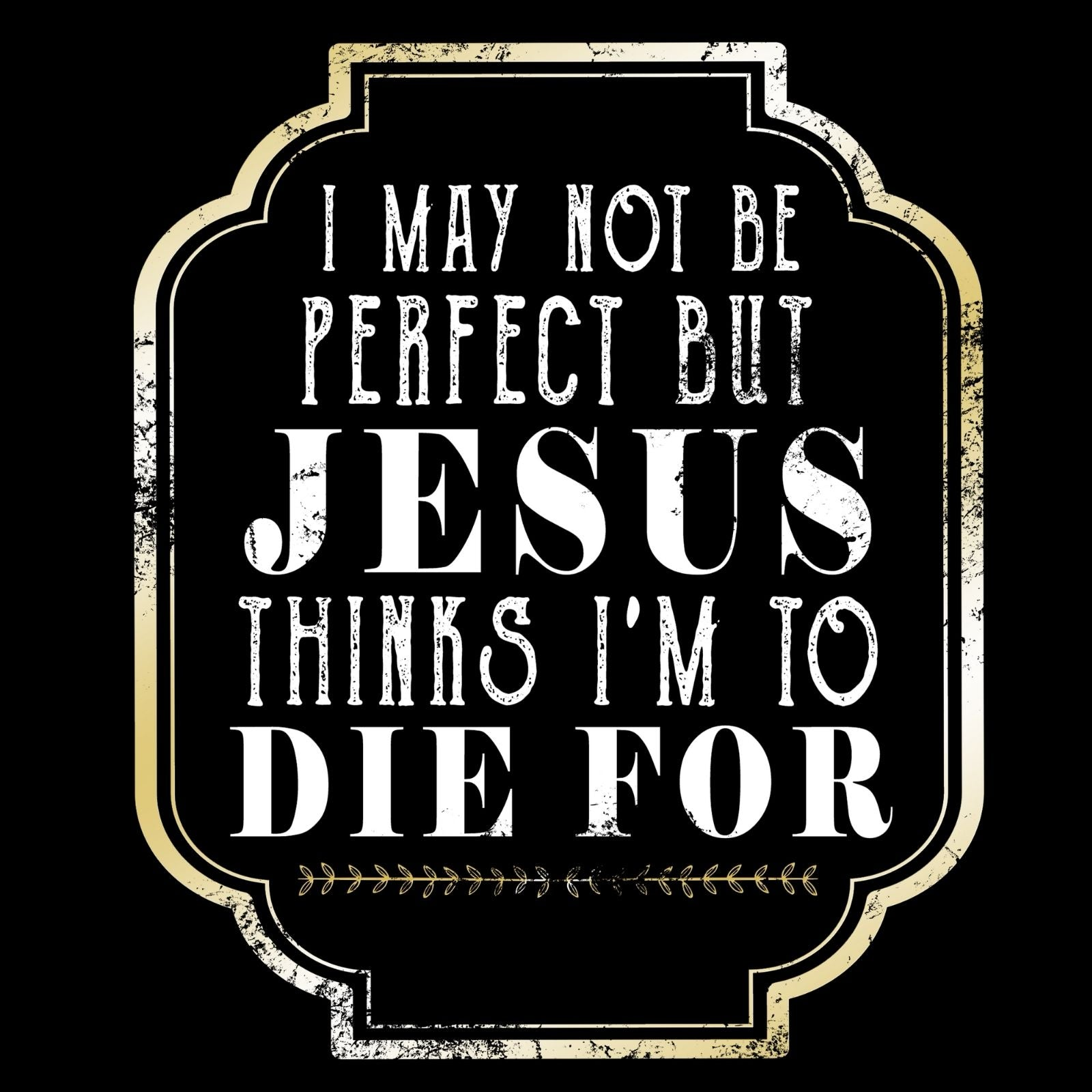 Jesus Thinks I'm To Die For - Bastard Graphics