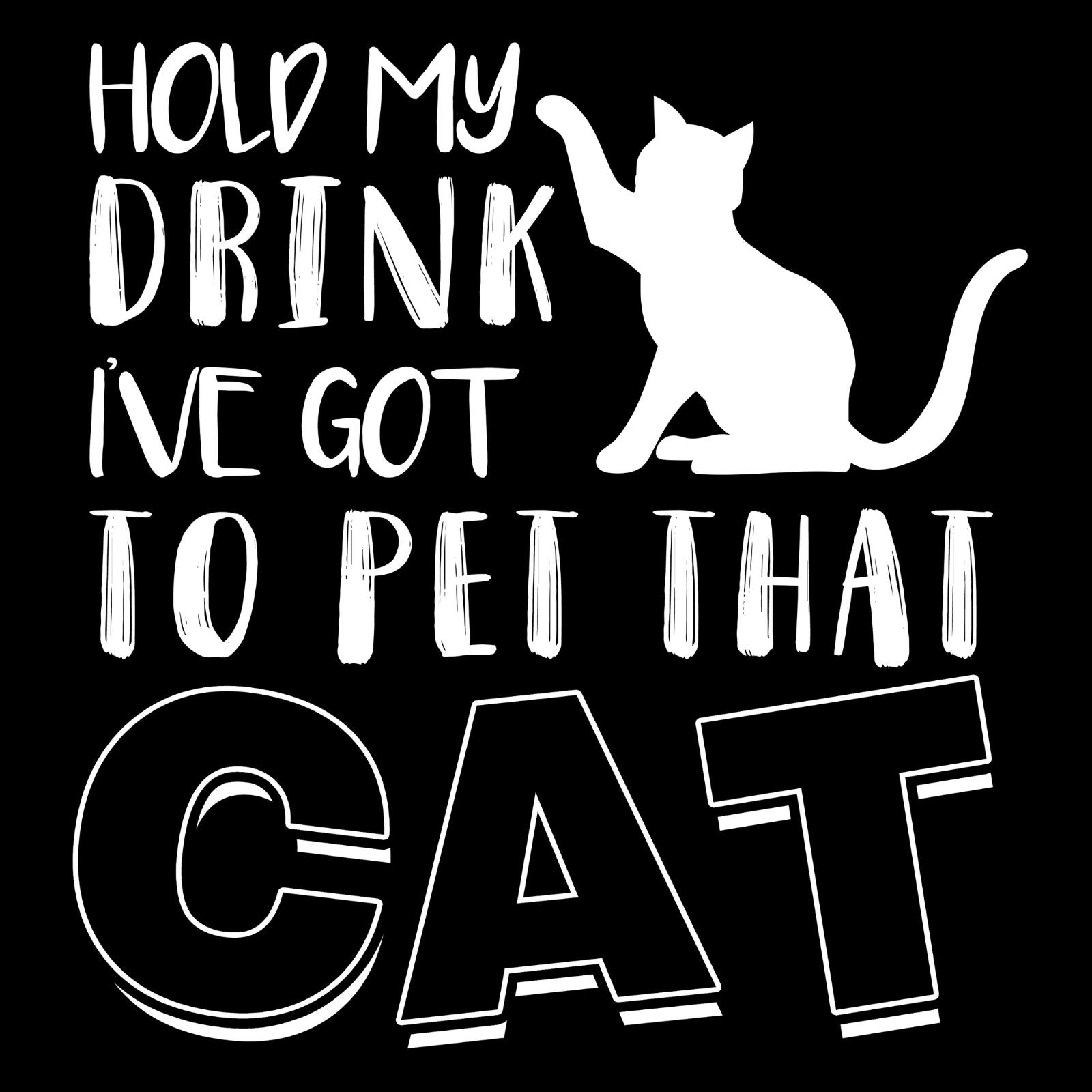 Hold My Drink I've Got To Pet That Cat - Bastard Graphics