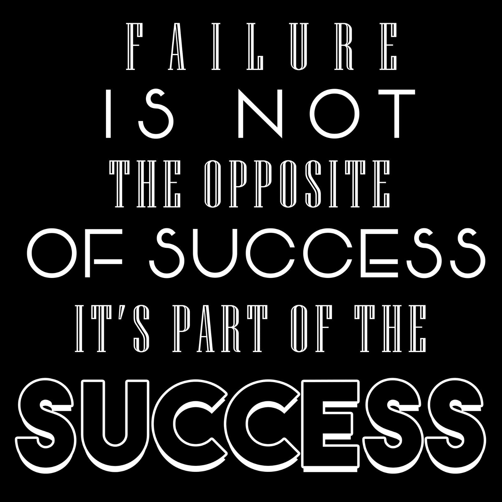 > Failure Is Not The Opposite Of Success It's Part Of The Success! - Bastard Graphics
