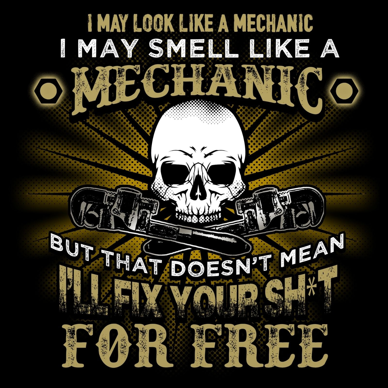 I May Look Like A Mechanic I May Smell LIke a Mechanic But That Doesn't Mean I'll Fix Your Sh*t For Free! - Bastard Graphics