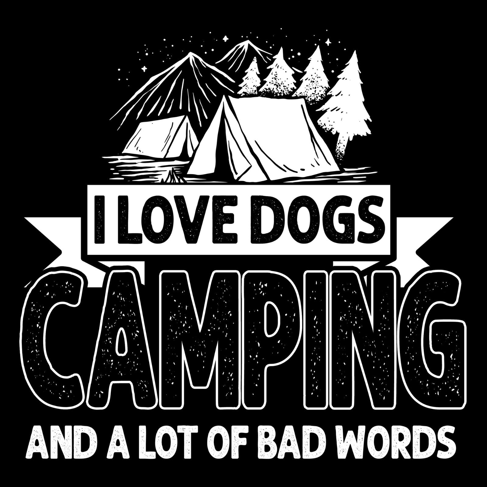 I Love Dogs, Camping, And A Lot Of Bad Words - Bastard Graphics