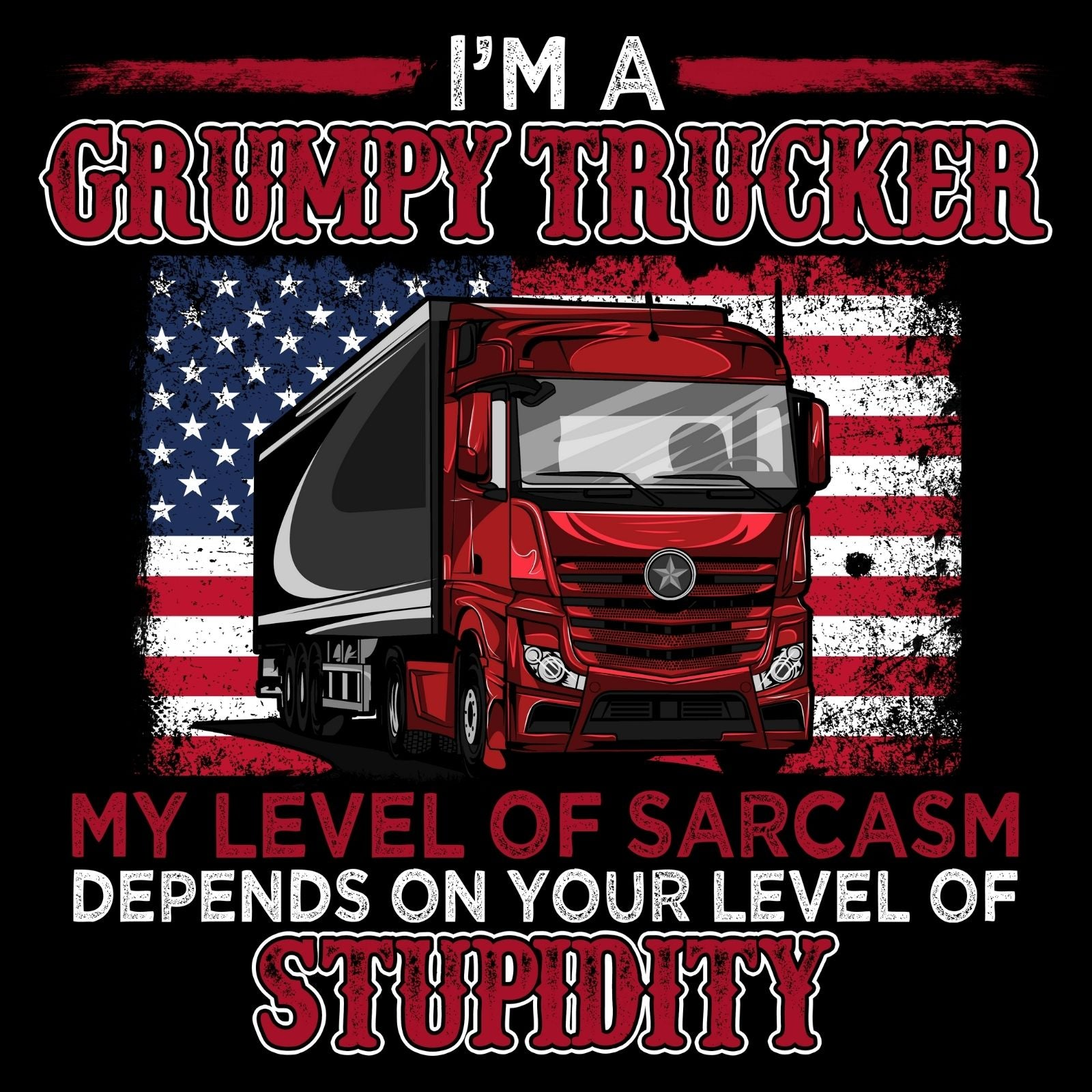 I'm A Grumpy Trucker My Level Of Sarcasm Depends On Your Level Of Stupidity - Bastard Graphics